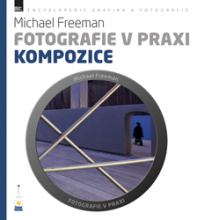 Michael Freeman - Fotografie v praxi KOMPOZICE