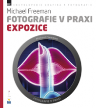 Michael Freeman - Fotografie v praxi EXPOZICE