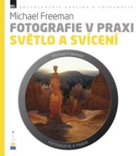 Michael Freeman - Fotografie v praxi SVĚTLO A SVÍCENÍ