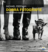 Michael Freeman - Dobrá fotografie