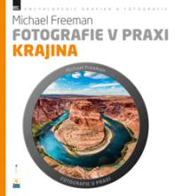 Michael Freeman - Fotografie v praxi: KRAJINA